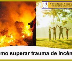 Como superar trauma de incêndio