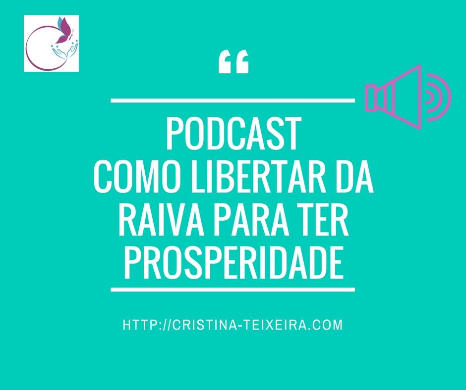 banner Podcast gratis Como libertar da Raiva para ter prosperidade