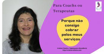 Porque Coachs ou Terapeutas não conseguem cobrar pelos seus serviços